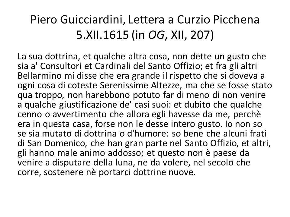 Piero Guicciardini, Lettera a Curzio Picchena 5.XII.1615 (in OG, XII, 207) La sua dottrina, et qualche altra cosa, non dette un gusto che sia a' Consu