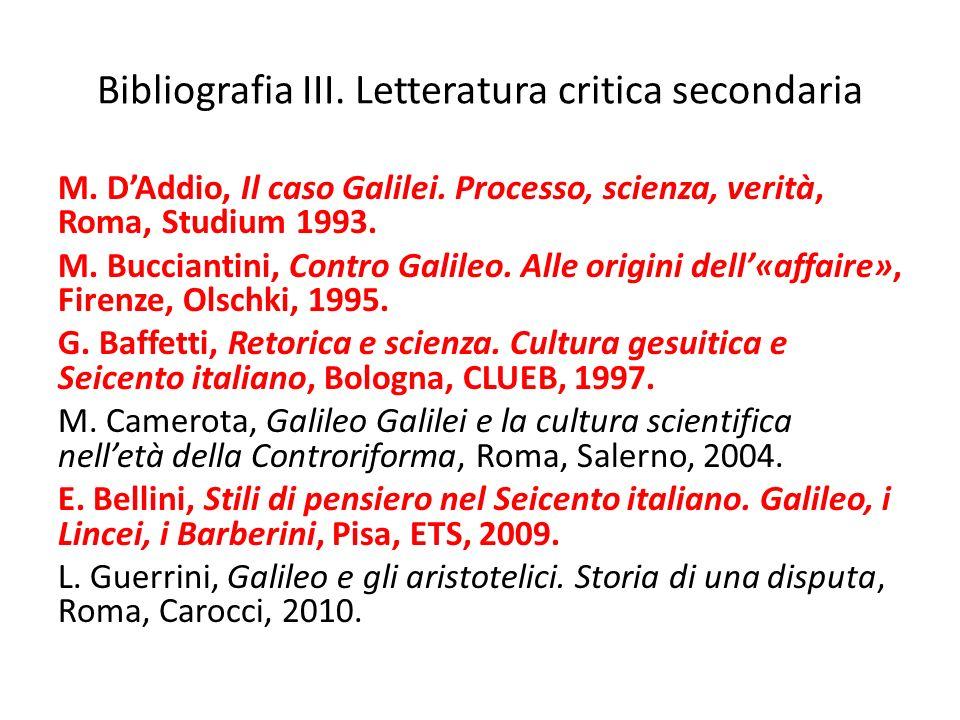 Bibliografia III. Letteratura critica secondaria M. DAddio, Il caso Galilei. Processo, scienza, verità, Roma, Studium 1993. M. Bucciantini, Contro Gal