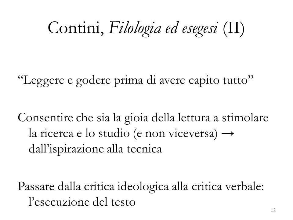 Contini, Filologia ed esegesi (II) Leggere e godere prima di avere capito tutto Consentire che sia la gioia della lettura a stimolare la ricerca e lo