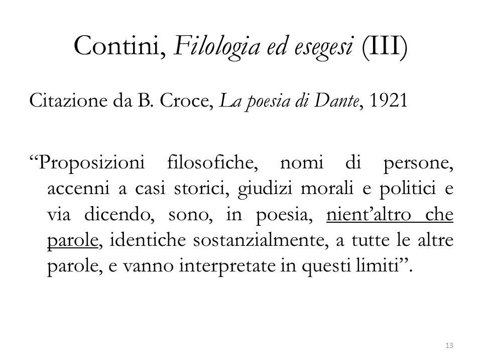 Contini, Filologia ed esegesi (III) Citazione da B. Croce, La poesia di Dante, 1921 Proposizioni filosofiche, nomi di persone, accenni a casi storici,