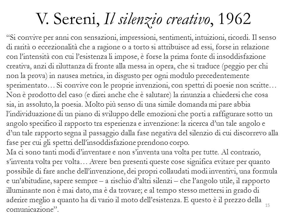 V. Sereni, Il silenzio creativo, 1962 Si convive per anni con sensazioni, impressioni, sentimenti, intuizioni, ricordi. Il senso di rarità o ecceziona