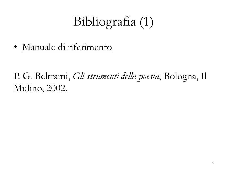 Bibliografia (1) Manuale di riferimento P. G. Beltrami, Gli strumenti della poesia, Bologna, Il Mulino, 2002. 2