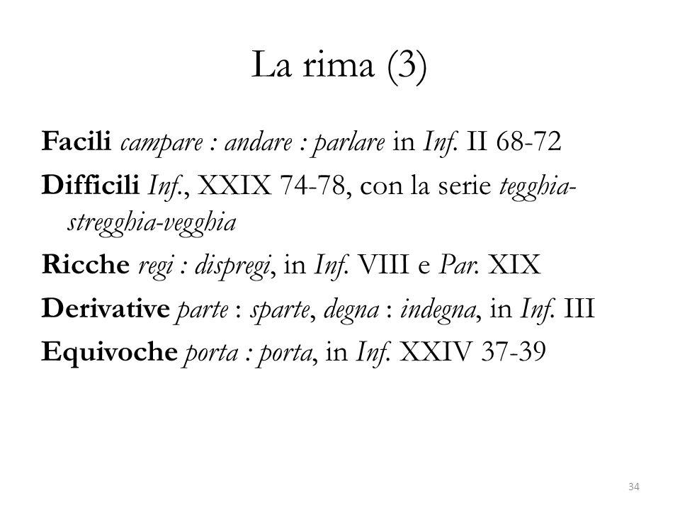 La rima (3) Facili campare : andare : parlare in Inf. II 68-72 Difficili Inf., XXIX 74-78, con la serie tegghia- stregghia-vegghia Ricche regi : dispr