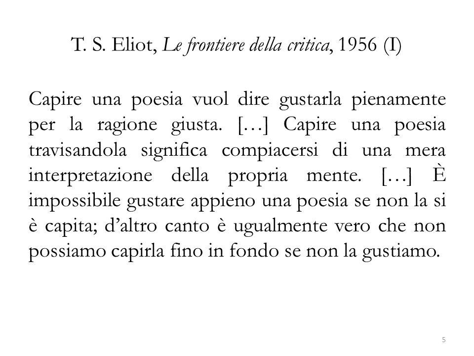 T. S. Eliot, Le frontiere della critica, 1956 (I) Capire una poesia vuol dire gustarla pienamente per la ragione giusta. […] Capire una poesia travisa