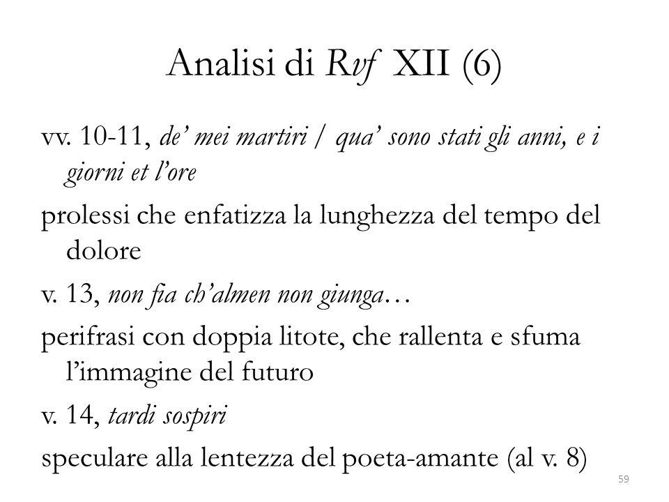 Analisi di Rvf XII (6) vv. 10-11, de mei martiri / qua sono stati gli anni, e i giorni et lore prolessi che enfatizza la lunghezza del tempo del dolor