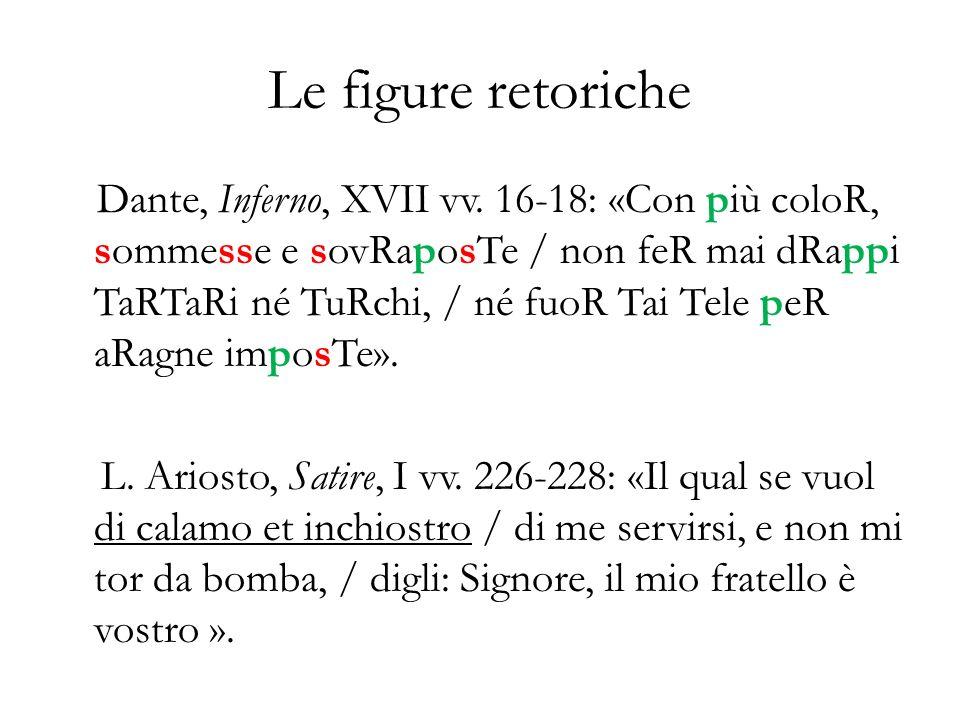 Le figure retoriche Dante, Inferno, XVII vv. 16-18: «Con più coloR, sommesse e sovRaposTe / non feR mai dRappi TaRTaRi né TuRchi, / né fuoR Tai Tele p