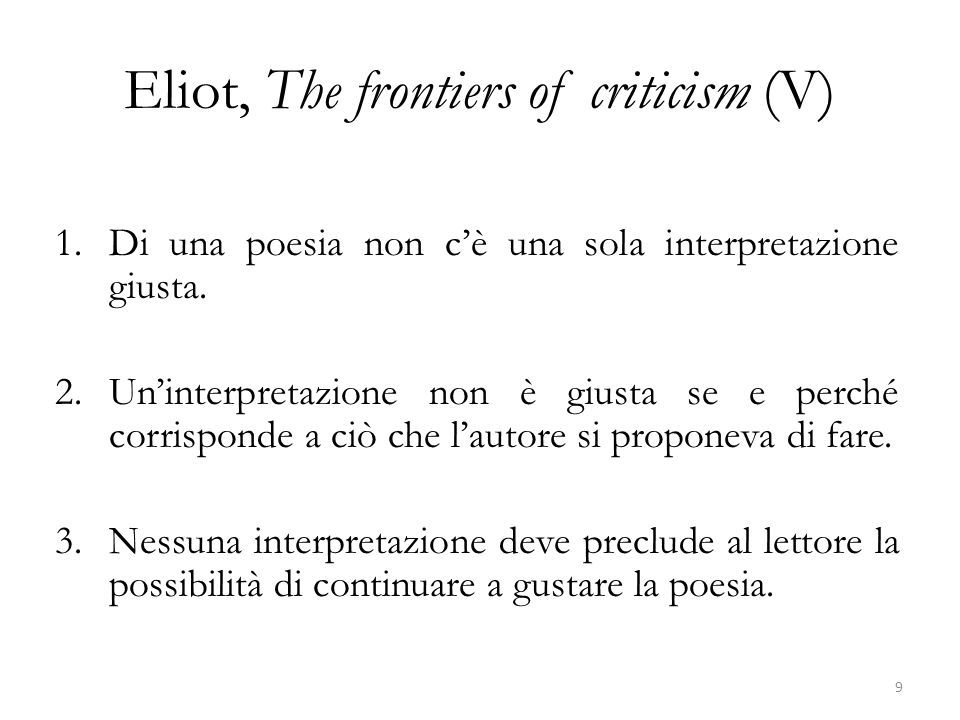 Eliot, The frontiers of criticism (V) 1.Di una poesia non cè una sola interpretazione giusta. 2.Uninterpretazione non è giusta se e perché corrisponde