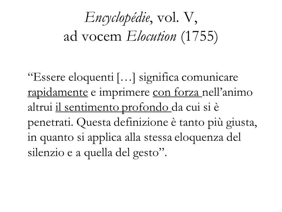 Encyclopédie, vol. V, ad vocem Elocution (1755) Essere eloquenti […] significa comunicare rapidamente e imprimere con forza nellanimo altrui il sentim