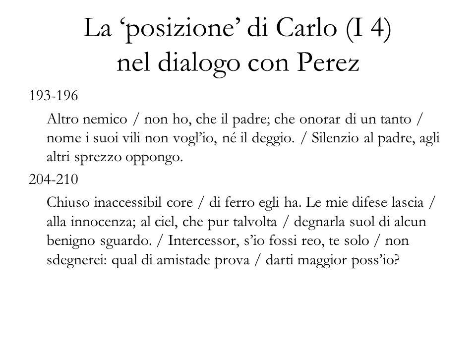 La posizione di Carlo (I 4) nel dialogo con Perez 193-196 Altro nemico / non ho, che il padre; che onorar di un tanto / nome i suoi vili non voglio, n