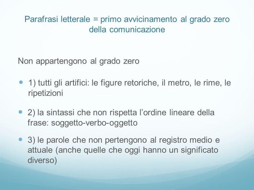 Parafrasi letterale = primo avvicinamento al grado zero della comunicazione Non appartengono al grado zero 2) la sintassi che non rispetta lordine lin
