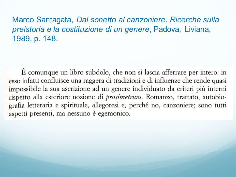 Marco Santagata, Dal sonetto al canzoniere. Ricerche sulla preistoria e la costituzione di un genere, Padova, Liviana, 1989, p. 148.