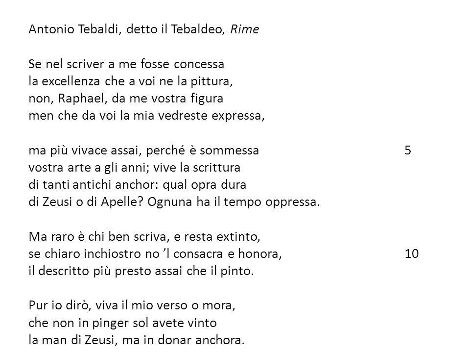 Antonio Tebaldi, detto il Tebaldeo, Rime Se nel scriver a me fosse concessa la excellenza che a voi ne la pittura, non, Raphael, da me vostra figura m