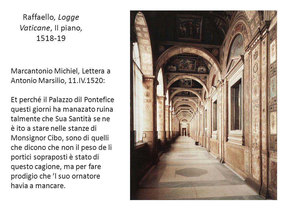 Raffaello, Logge Vaticane, II piano, 1518-19 Marcantonio Michiel, Lettera a Antonio Marsilio, 11.IV.1520: Et perché il Palazzo dil Pontefice questi gi