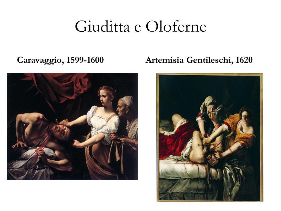 Giuditta e Oloferne Caravaggio, 1599-1600Artemisia Gentileschi, 1620