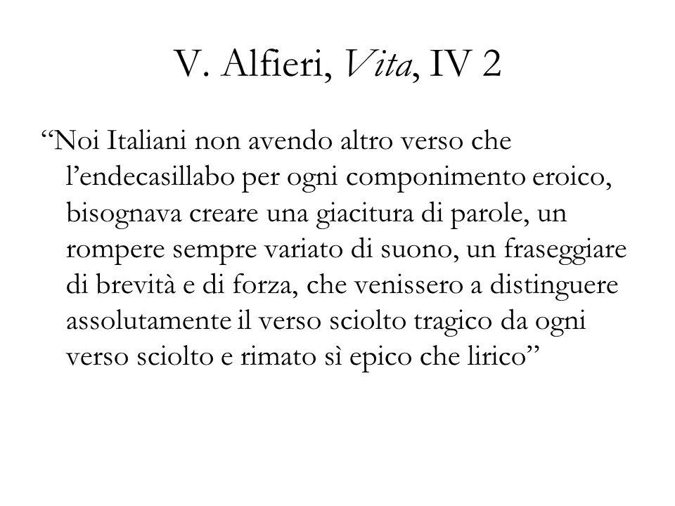 V. Alfieri, Vita, IV 2 Noi Italiani non avendo altro verso che lendecasillabo per ogni componimento eroico, bisognava creare una giacitura di parole,