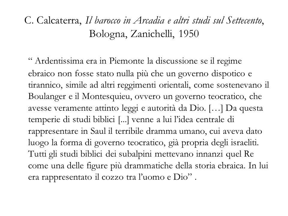 C. Calcaterra, Il barocco in Arcadia e altri studi sul Settecento, Bologna, Zanichelli, 1950 Ardentissima era in Piemonte la discussione se il regime