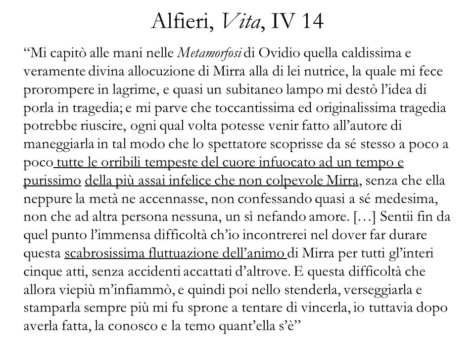 Alfieri, Vita, IV 14 Mi capitò alle mani nelle Metamorfosi di Ovidio quella caldissima e veramente divina allocuzione di Mirra alla di lei nutrice, la