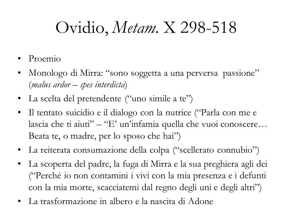 Ovidio, Metam. X 298-518 Proemio Monologo di Mirra: sono soggetta a una perversa passione (malus ardor – spes interdicta) La scelta del pretendente (u