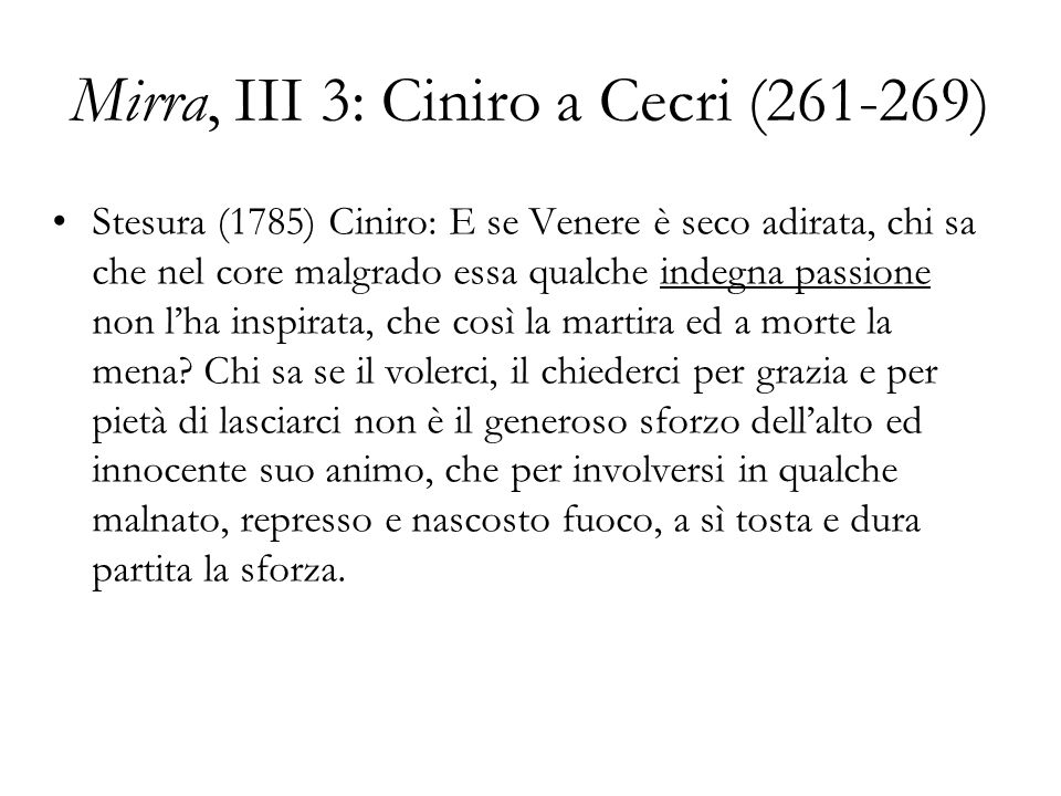 Mirra, III 3: Ciniro a Cecri (261-269) Stesura (1785) Ciniro: E se Venere è seco adirata, chi sa che nel core malgrado essa qualche indegna passione n