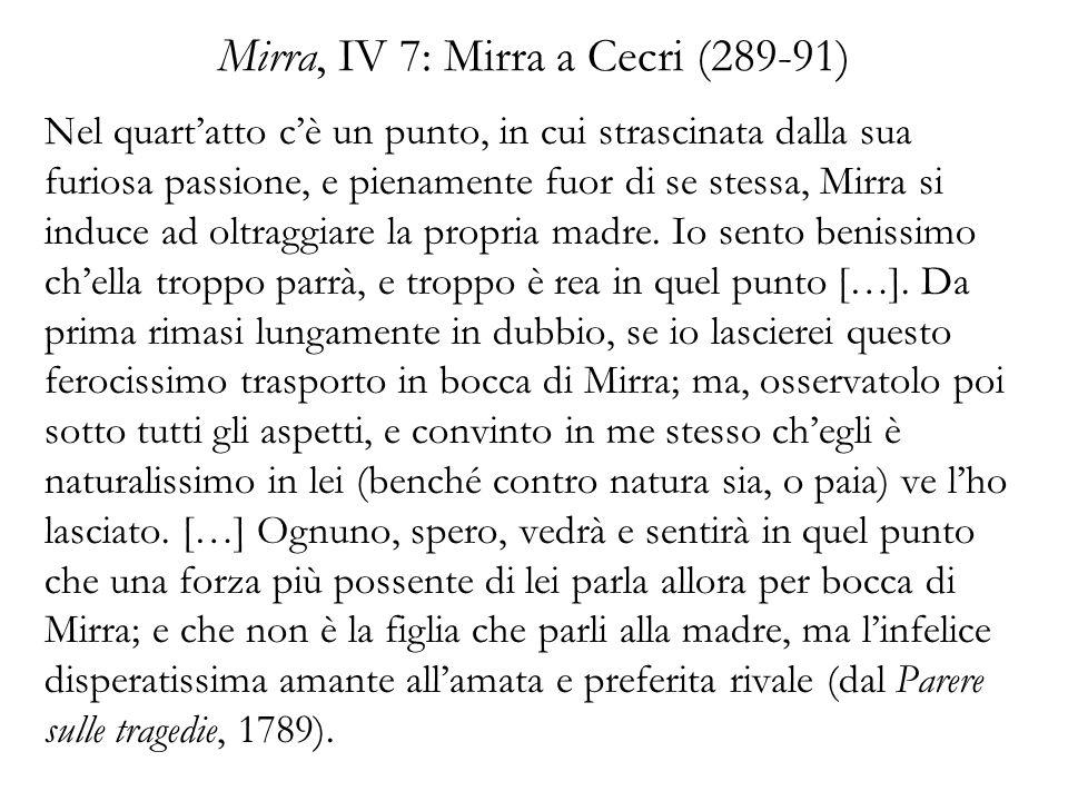 Mirra, IV 7: Mirra a Cecri (289-91) Nel quartatto cè un punto, in cui strascinata dalla sua furiosa passione, e pienamente fuor di se stessa, Mirra si