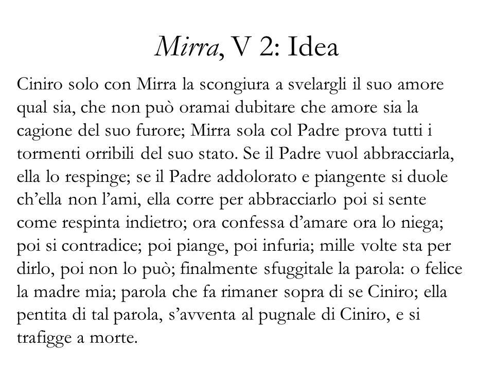 Mirra, V 2: Idea Ciniro solo con Mirra la scongiura a svelargli il suo amore qual sia, che non può oramai dubitare che amore sia la cagione del suo fu