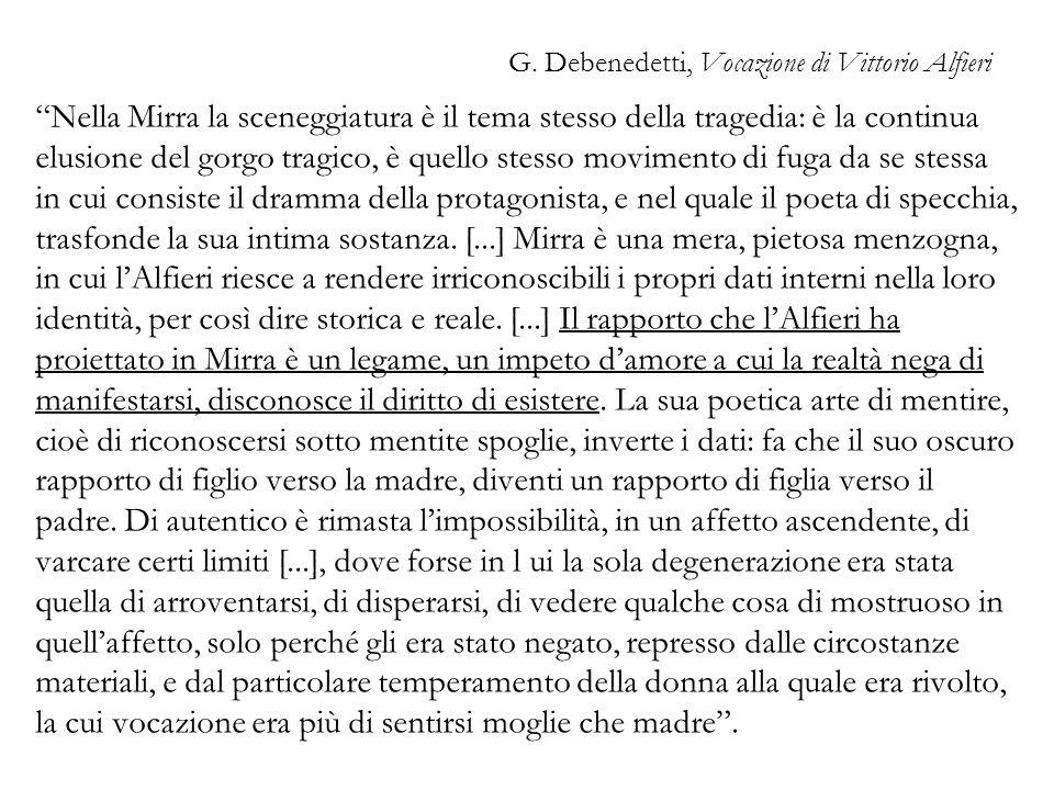 G. Debenedetti, Vocazione di Vittorio Alfieri Nella Mirra la sceneggiatura è il tema stesso della tragedia: è la continua elusione del gorgo tragico,