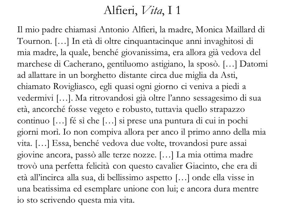 Alfieri, Vita, I 1 Il mio padre chiamasi Antonio Alfieri, la madre, Monica Maillard di Tournon. […] In età di oltre cinquantacinque anni invaghitosi d