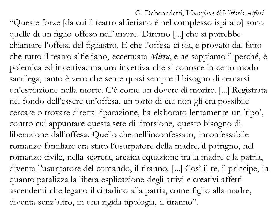 G. Debenedetti, Vocazione di Vittorio Alfieri Queste forze [da cui il teatro alfieriano è nel complesso ispirato] sono quelle di un figlio offeso nell
