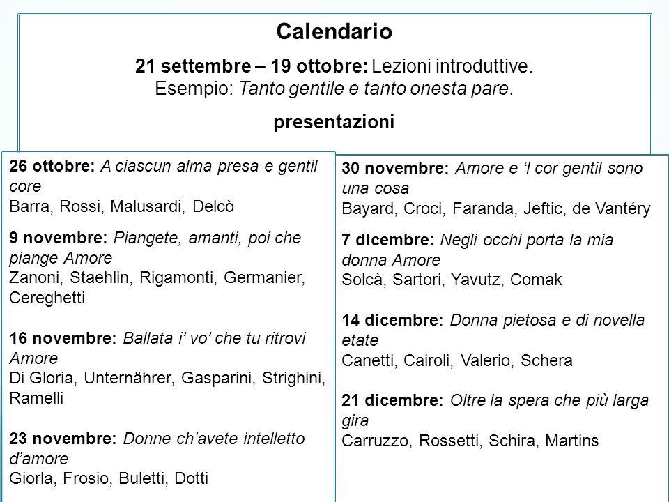 Calendario 21 settembre – 19 ottobre: Lezioni introduttive. Esempio: Tanto gentile e tanto onesta pare. presentazioni 30 novembre: Amore e l cor genti