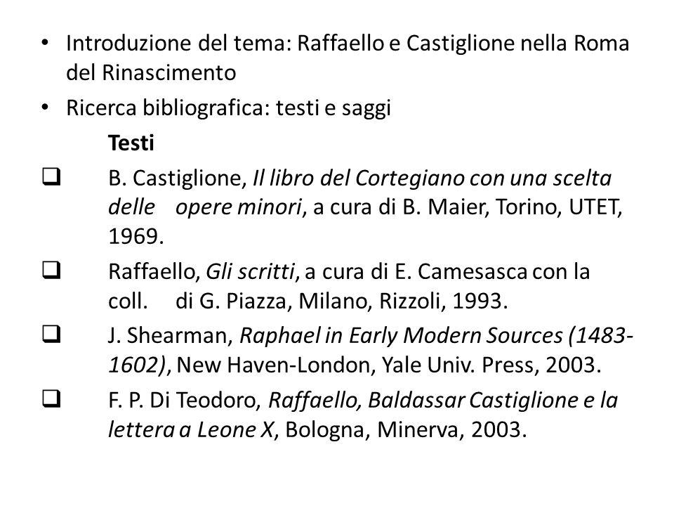 Introduzione del tema: Raffaello e Castiglione nella Roma del Rinascimento Ricerca bibliografica: testi e saggi Saggi J.OMalley, Rome and the Renaissance.
