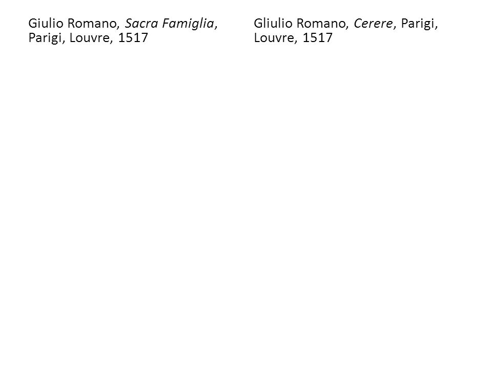 Giulio Romano, Sacra Famiglia, Parigi, Louvre, 1517 Gliulio Romano, Cerere, Parigi, Louvre, 1517
