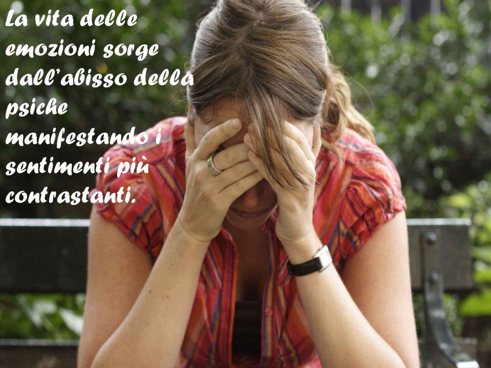 La vita delle emozioni sorge dallabisso della psiche manifestando i sentimenti più contrastanti.
