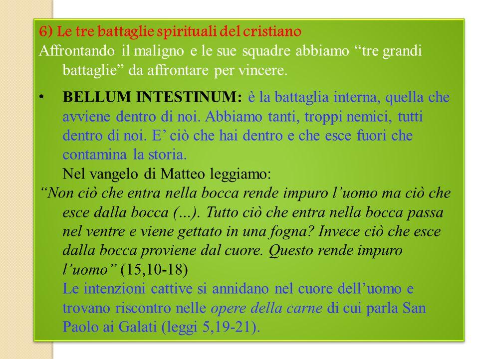 6) Le tre battaglie spirituali del cristiano Affrontando il maligno e le sue squadre abbiamo tre grandi battaglie da affrontare per vincere.