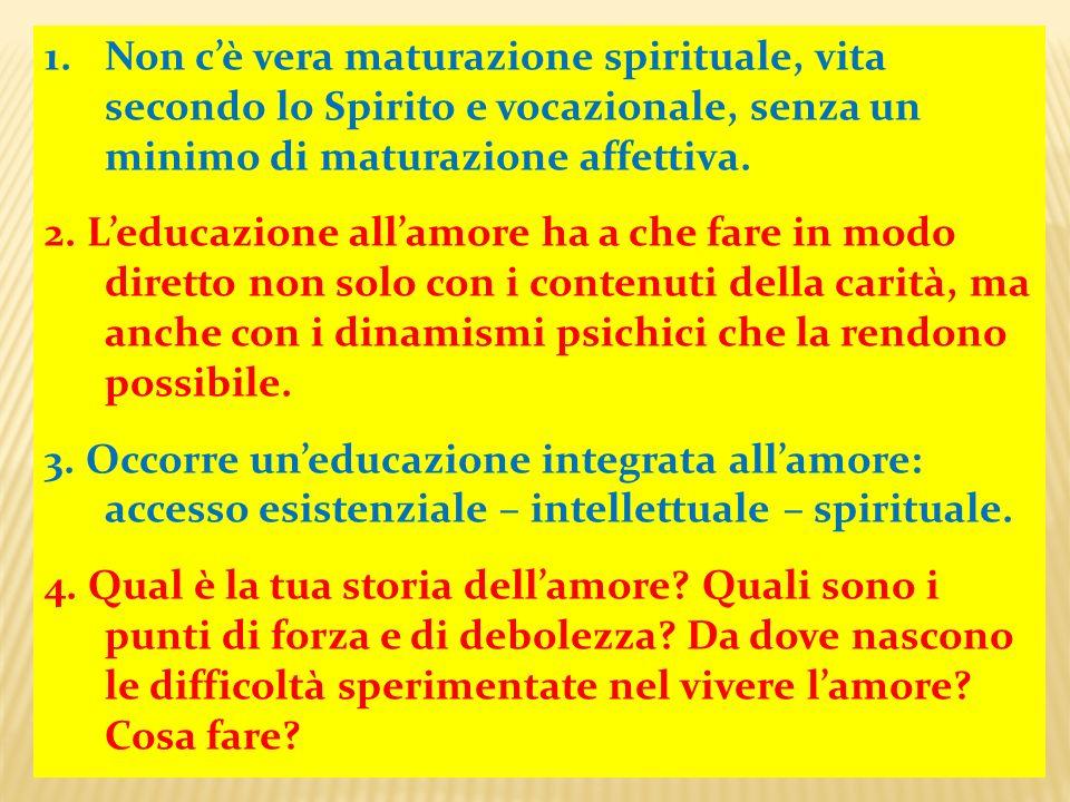 1.Non cè vera maturazione spirituale, vita secondo lo Spirito e vocazionale, senza un minimo di maturazione affettiva.