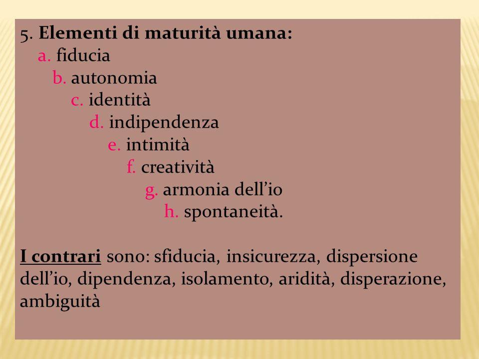 5. Elementi di maturità umana: a. fiducia b. autonomia c.