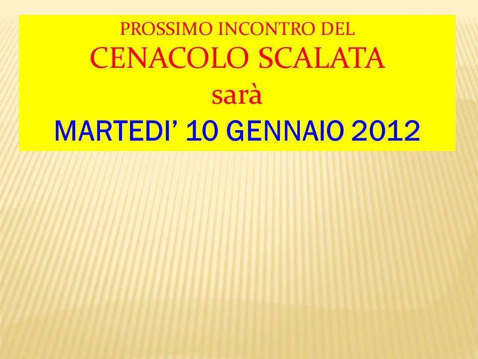 PROSSIMO INCONTRO DEL CENACOLO SCALATA sarà MARTEDI 10 GENNAIO 2012