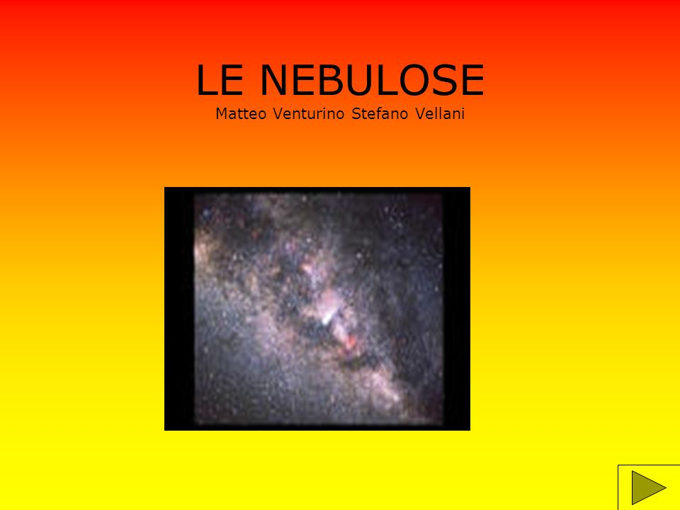 INFORMAZIONI Le nebulose sono immense nuvole di gas e di pulviscolo in cui si formano nuove stelle.