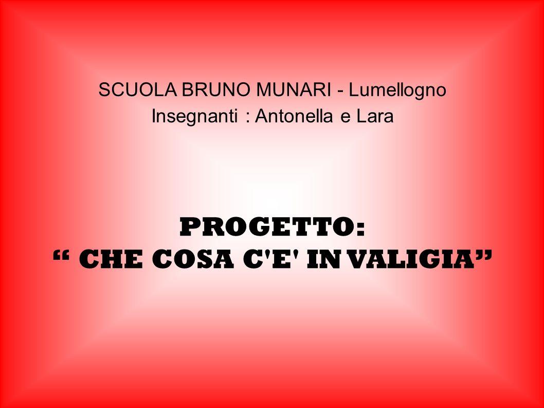 SCUOLA BRUNO MUNARI - Lumellogno Insegnanti : Antonella e Lara PROGETTO: CHE COSA C E IN VALIGIA