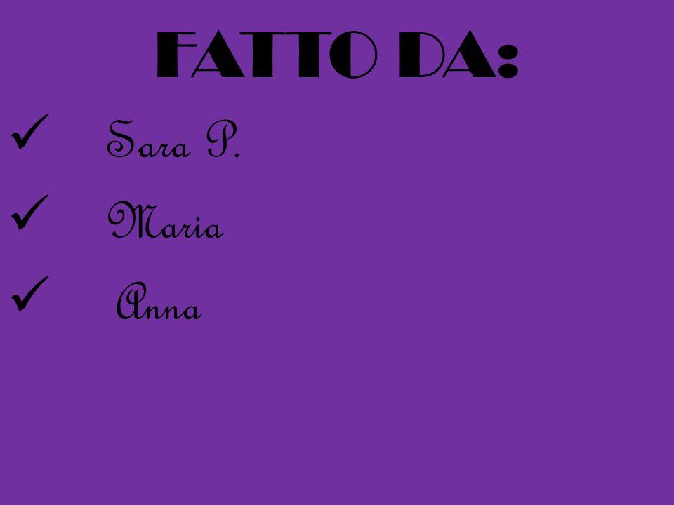 FATTO DA: Sara P. Maria Anna