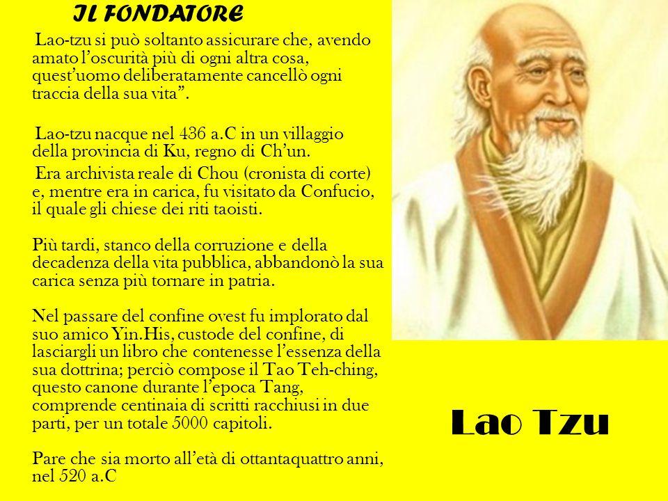 Lao Tzu IL FONDATORE Lao-tzu si può soltanto assicurare che, avendo amato loscurità più di ogni altra cosa, questuomo deliberatamente cancellò ogni traccia della sua vita.