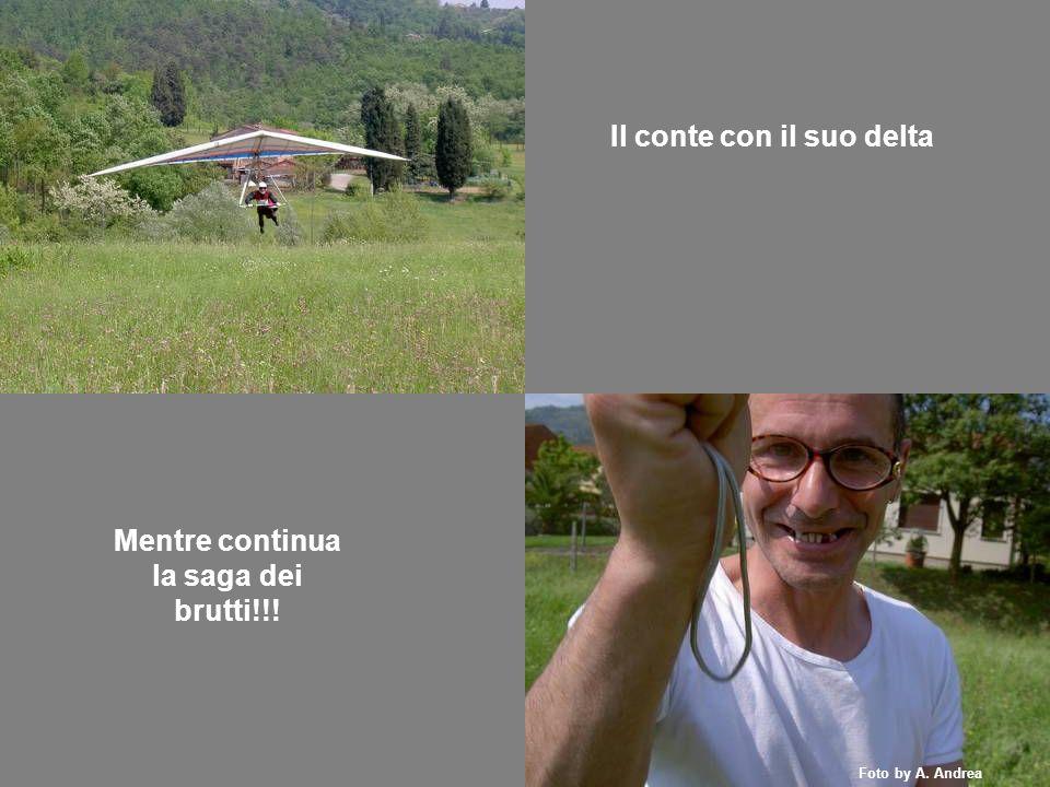 Il conte con il suo delta Mentre continua la saga dei brutti!!! Foto by A. Andrea