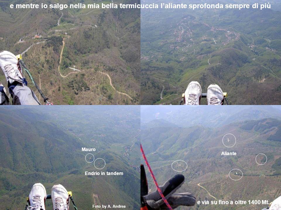 e mentre io salgo nella mia bella termicuccia laliante sprofonda sempre di più Mauro Endrio in tandem Aliante e via su fino a oltre 1400 Mt.