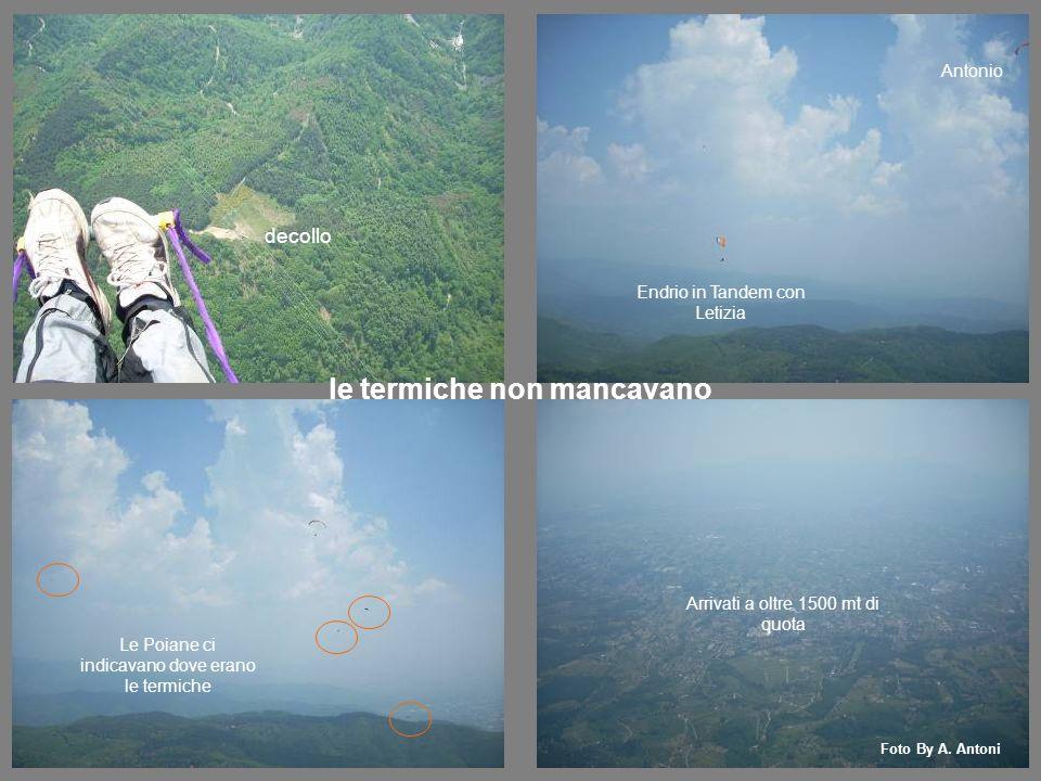 Le Poiane ci indicavano dove erano le termiche Arrivati a oltre 1500 mt di quota decollo Endrio in Tandem con Letizia Antonio Foto By A.