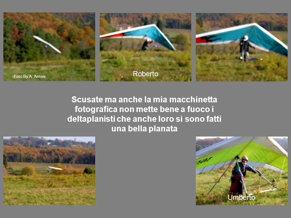 Scusate ma anche la mia macchinetta fotografica non mette bene a fuoco i deltaplanisti che anche loro si sono fatti una bella planata Roberto Umberto Foto By A.