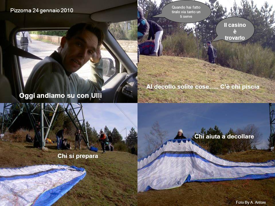 Oggi andiamo su con Ulli Pizzorna 24 gennaio 2010 Al decollo solite cose…..