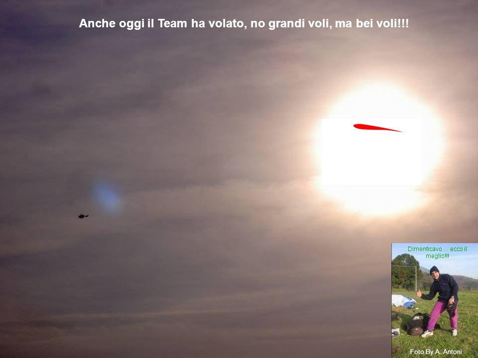 Anche oggi il Team ha volato, no grandi voli, ma bei voli!!! Dimenticavo … ecco il meglio!!! Foto By A. Antoni