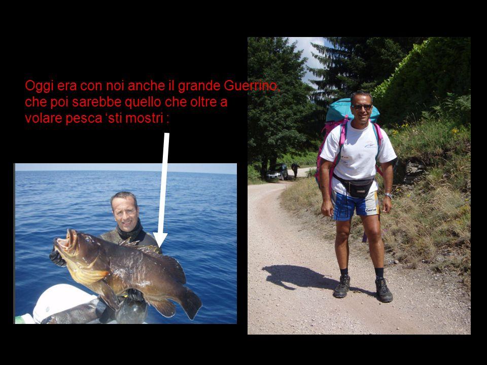 Oggi era con noi anche il grande Guerrino, che poi sarebbe quello che oltre a volare pesca sti mostri :
