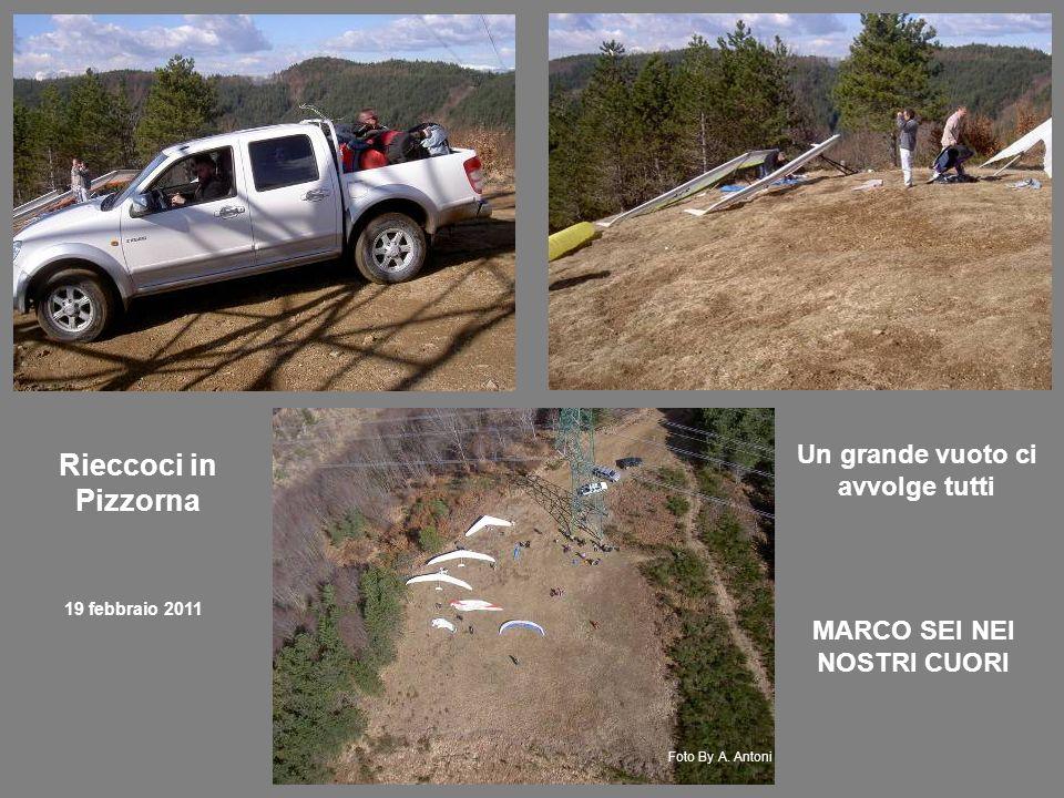 Rieccoci in Pizzorna 19 febbraio 2011 Un grande vuoto ci avvolge tutti MARCO SEI NEI NOSTRI CUORI Foto By A.