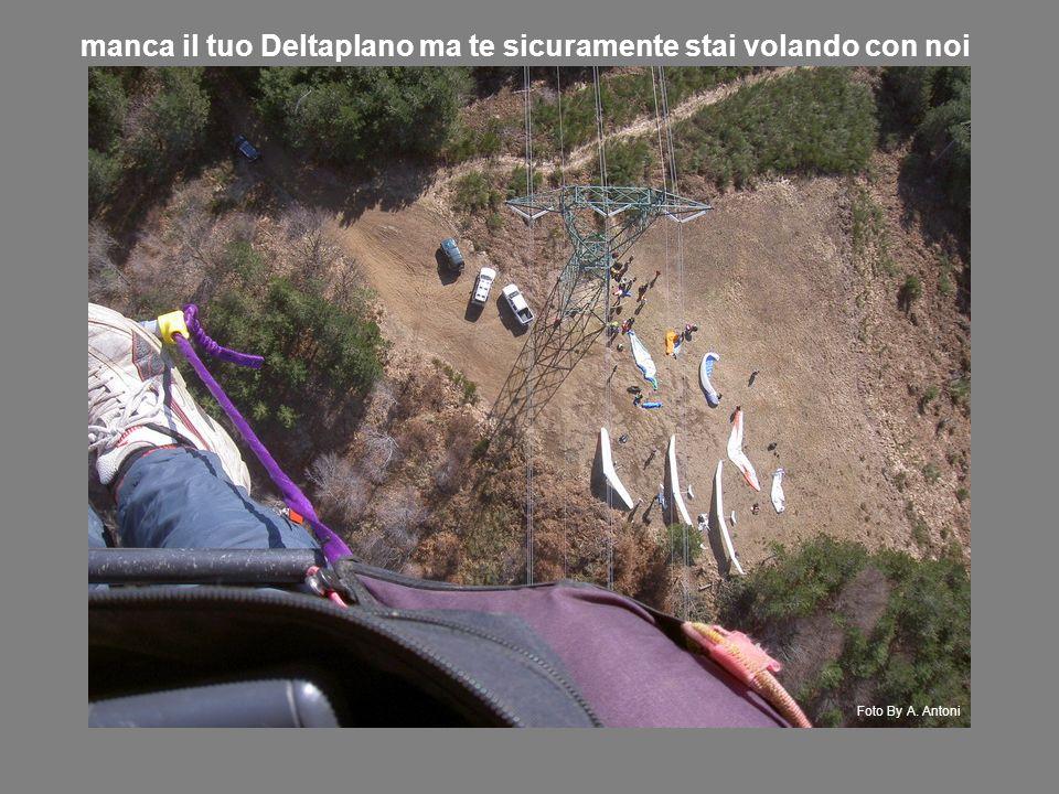 manca il tuo Deltaplano ma te sicuramente stai volando con noi Foto By A. Antoni