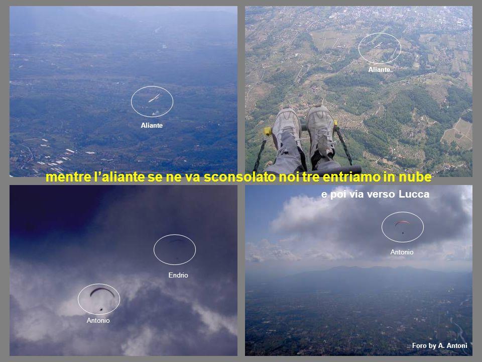 mentre laliante se ne va sconsolato noi tre entriamo in nube Antonio Endrio Aliante Foro by A. Antoni e poi via verso Lucca